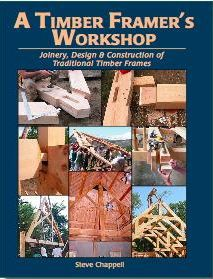 A Timber Framer's Workshop, Joinery Design and Construction of Traditional Timber Frames by Steve Chappell